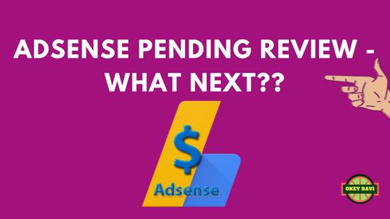 Adsense pending review what next okey ravi