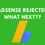 Adsense Application Rejected | What to do next?