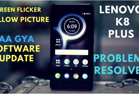 Lenovo K8 Plus Software Update Screen flicker resolved