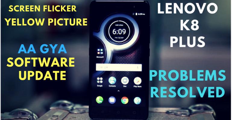 Lenovo K8 Plus Software Update Screen flicker resolved