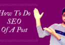 How to do SEO of a Post with 10 High Ranking Awesome tips