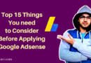 15 Things You Need To Consider Before Applying Google Adsense