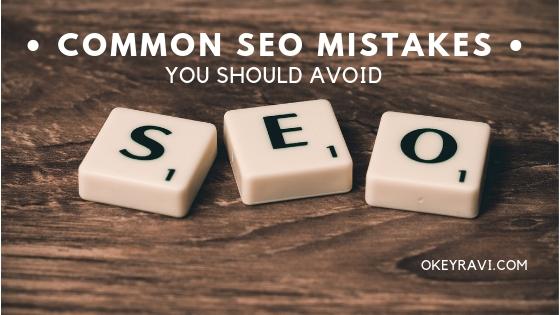 Common Seo Mistake You Should Avoid Okeyravi.com