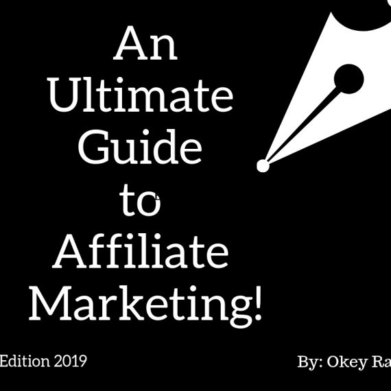 An Ultimate Guide to Affiliate marketing! by Okey Ravi Edition 2019