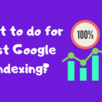 Google Indexing Issue - What to do for Fast Google Indexing?