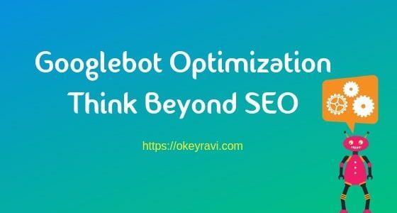 Googlebot Optimization Think beyond SEO
