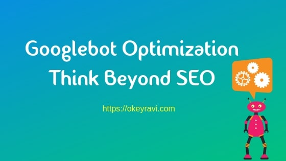 Googlebot Optimization Think beyond SEO
