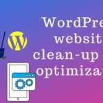 15 Quick Ways to Optimize and Clean-up a WordPress Website