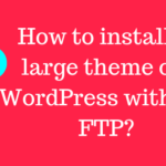 How to install a large theme on WordPress using cPanel?