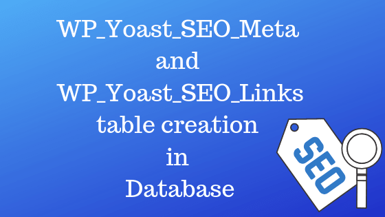 WP_Yoast_SEO_meta and WP_Yoast_SEO_Links table creation in Database