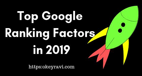 Google ranking factors in 2019 by Okey Ravi SEO Expert