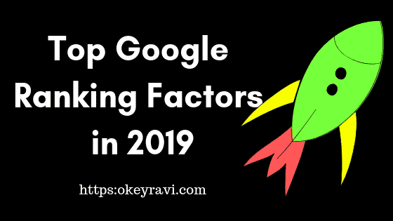Google ranking factors in 2019 by Okey Ravi SEO Expert
